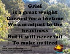 Grief is carried for a lifetime...