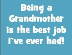 Being a Grandmother is the best job I've ever had. Great Quotes, Me Quotes, Inspirational Quotes, Baby Quotes, Family Quotes, Grandma And Grandpa, Grandma Gifts, Quotes About Grandchildren, Grandma Quotes