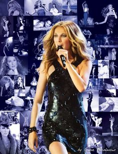 Celine Dion--I liked her when she first got started--I just knew she was going to be a superstar!