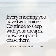 Every morning you have two choices: Continue to sleep with your dreams, or wake up and chase them. - #quote #qotd #quotes #potd #stevemaraboli #dreams #goals #motivation #inspiration #happiness #life #success