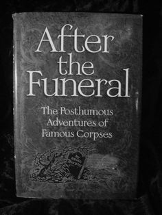 The Posthumous Adventures of Famous Corpses