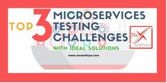 Top 3 #MicroServices #Testing Challenges with best Solutions by an #offshore #softwaretestingcompany #India