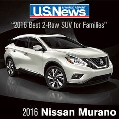 2016 Nissan Murano named Best 2-Row SUV for families by U.S. News & World Report. READ MORE: