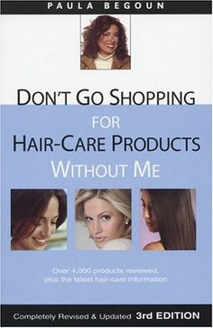 Don't Go Shopping for Hair-Care Products Without Me: Over 4,000 Products Reviewed, Plus the Latest Hair-Care Information by Paula Begoun, http://www.amazon.com/dp/1877988316/ref=cm_sw_r_pi_dp_uB9wqb0QT80HE