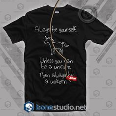 Always Be Yourself Unless You Can Be A Unicorn T Shirt  Get This @ https://www.bonestudio.net/product-category/quote-tshirts/