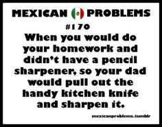 Mexican Problems my dad would do this!!!