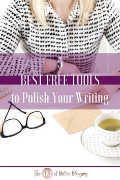 5 Best Free Tools to Polish Your Writing- Bloggers ARE writers! Unfortunately, many don't take the time to hone their…