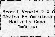 http://tecnoautos.com/wp-content/uploads/imagenes/tendencias/thumbs/brasil-vencio-20-a-mexico-en-amistoso-hacia-la-copa-america.jpg Copa America. Brasil venció 2-0 a México en amistoso hacia la Copa América, Enlaces, Imágenes, Videos y Tweets - http://tecnoautos.com/actualidad/copa-america-brasil-vencio-20-a-mexico-en-amistoso-hacia-la-copa-america/