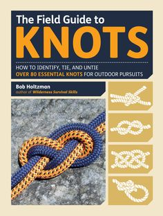 The Field Guide to Knots: How to Identify, Tie, and Untie Over 80 Essential Knots for Outdoor Pursuits on Scribd