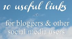 10 USEFUL LINKS FOR BLOGGERS AND OTHERS