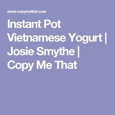 Instant Pot Vietnamese Yogurt  | Josie Smythe | Copy Me That