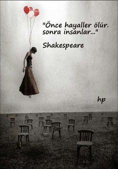 Önce hayaller ölür, sonra insanlar...  - William Shakespeare
