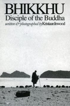 Bhikkhu: Disciple of the Buddha - by Kristiaan Inwood - Biography of a Monk