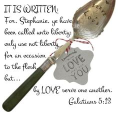 I believe God. I believe the Word. I believe in Love. God is the Word and God is Love. Bible. Scripture. Truth. I live by these three words: IT IS WRITTEN.  Galatians 5:13