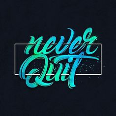 Never quit by @ebde_sign