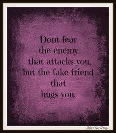 #KatieSheaDesign ♡❤ ❥▶  Don't fear the enemy that attacks you, but the fake friend that hugs you. ~ Anonymous #Quotes