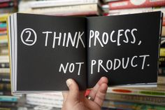 """Think process, not product"" from Show Your Work! by Austin Kleon http://showyrwork.com"