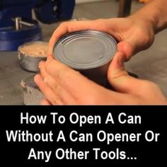how to open a can without a can opener or any other tools