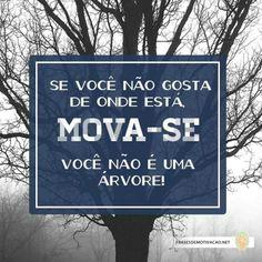 Se voc no gosta de onde est, Mova-se! Voc no uma rvore! http://www.gorditosenlucha.com/