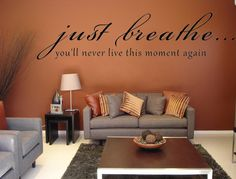 Just Breathe...You'll Never Live This Moment Again Wall Art Decal Custom Wall Decals Custom Vinyl Decal Inspirational Wall Decal Home Decor