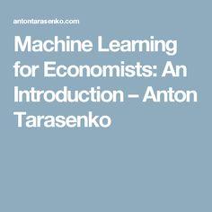 Machine Learning for Economists: An Introduction – Anton Tarasenko
