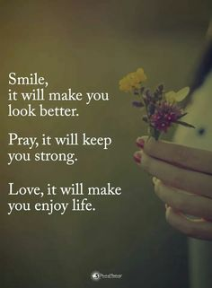 Quotes Smile, it will make you look better. Pray, it will keep you strong. Inspirational Thoughts, Positive Thoughts, Enjoying Life Quotes, Gods Strength, Whisper Quotes, Grief Loss, Power Of Positivity, Smile Quotes, Powerful Words