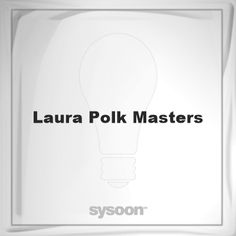 Laura Polk-Masters: Page about Laura Polk-Masters #member #website #sysoon #about