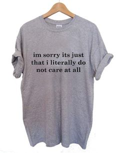 im sorry its just that i literally quote T Shirt Size XS,S,M,L,XL,2XL,3XL