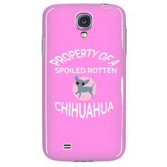 """Chihuahua Phone Case """"Property Of A Spoiled Rotten Chihuahua"""""""