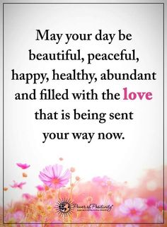 May your day be beautiful, peaceful, happy, healthy, abundant and filled with the love that is being sent your way now. Good Morning Good Night, Good Morning Wishes, Good Morning Quotes, Positive Words, Positive Quotes, Bible Quotes, Me Quotes, Night Quotes, Maturity Quotes