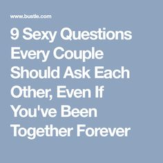 9 Sexy Questions Every Couple Should Ask Each Other, Even If You've Been Together Forever