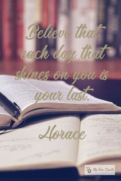 """""""Believe that each day that."""" - Horace ~ My Fave Quotes Each Day, Wisdom Quotes, Quotations, Meant To Be, Believe, Reading, Qoutes, Quotes, Reading Books"""