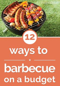 12 Ways to Barbecue on a Budget - thegoodstuff