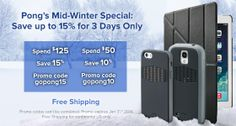 Pong's Mid-Winter Special - save up to 15% for 3 days only.   Are you tired of winter? Have some fun browsing our smartphone and iPad Case selection and save up to 15%. Get free shipping too! http://www.pongcase.com/products.html