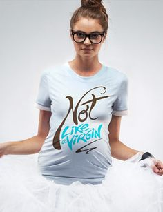 Not like a virgin Maternity T shirt