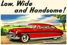 Hudson Ad. I thought it was an ad for me.... Low,wide and Handsome!