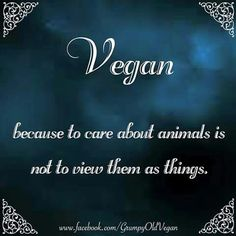 #vegan because to care about animals is not to view them as things
