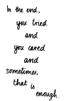 In the end, you tried and you cared, and sometimes, that is enough.
