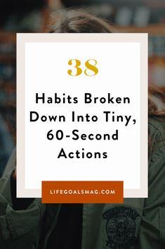 38 Habits Broken Down Into Tiny, Actions Self Development, Personal Development, Good Habits, Healthy Habits, Change Is Hard, Life Goals, Career Goals, Things To Do Alone, Practice Gratitude