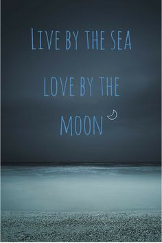 Live by the sea, love by the moon. For more ocean quotes, click on the pic!
