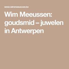 Wim Meeussen: goudsmid – juwelen in Antwerpen