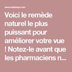 Voici le remède naturel le plus puissant pour améliorer votre vue ! Notez-le avant que les pharmaciens ne le retirent d'internet !