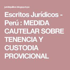 Escritos Jurídicos - Perú : MEDIDA CAUTELAR SOBRE TENENCIA Y CUSTODIA PROVICIONAL