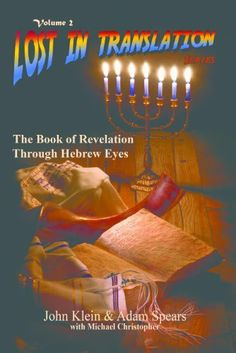 Lost in Translation: The Book of Revelation Through Hebrew Eyes by John Klein, http://www.amazon.com/dp/B00C35X1GK/ref=cm_sw_r_pi_dp_4K-4sb1A26Z0A