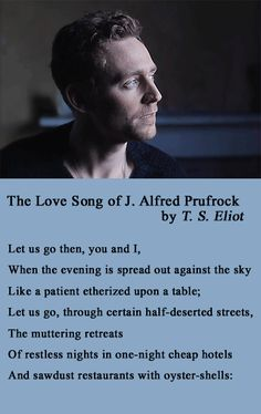 Tom Hiddleston's Voice. Tom Hiddleston recites The Love Song of J. Alfred Prufrock by T. S. Eliot  during  photoshoot session for Flaunt Magazine. Video: https://vimeo.com/64250772