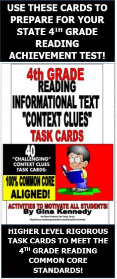 """4TH GRADE READING """"CONTEXT CLUES"""" INFORMATIONAL TEXT TASK CARDS ALIGNED TO THE COMMON CORE STANDARDS!  40 Task Cards in All! I have researched and studied the most commonly used reading stems and common vocabulary on several Common Core 4th grade state reading exams, practice tests and released testing information. I used those """"context clues"""" stems and vocabulary on all 40 task cards included in this set! These cards would provide an excellent review anytime during the school year. $"""