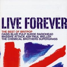 Live Forever: Best of Britpop Oasis Live Forever, Sex And Love, My Love, Jarvis Cocker, The Chemical Brothers, Frances Bean Cobain, Acid Jazz, Massive Attack, Paul Weller
