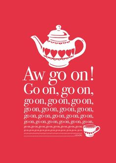 Aw go on print by Love Ireland, inspired by Mrs Doyle of Father Ted - is now hanging in my kitchen :) Father Ted, Home Accessories Uk, Love Ireland, Tea Quotes, Nerd, British Comedy, British Humour, Haha Funny, Funny Stuff