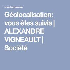 Géolocalisation: vous êtes suivis | ALEXANDRE VIGNEAULT | Société