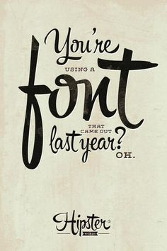 What would a hipster typeface say? I wrote these... | Must be printed